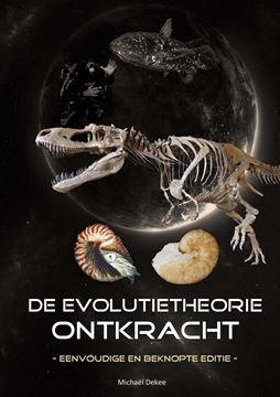 Picture of De evolutietheorie ontkracht - eenvoudige en beknopte editie