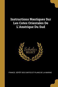 Picture of Instructions Nautiques Sur Les Cotes Orientales De L'Amérique Du Sud