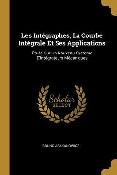 Picture of Les Intégraphes, La Courbe Intégrale Et Ses Applications