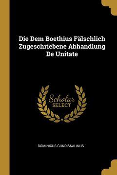 Picture of Die Dem Boethius Fälschlich Zugeschriebene Abhandlung De Unitate