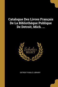 Picture of Catalogue Des Livres Français De La Bibliothèque Publique De Detroit, Mich. ...