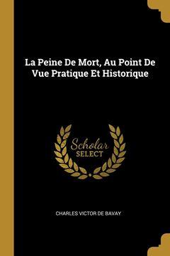 Picture of La Peine De Mort, Au Point De Vue Pratique Et Historique