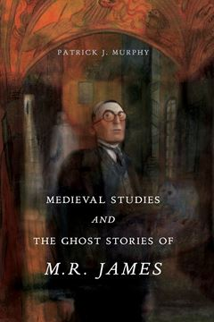 Picture of Medieval Studies and the Ghost Stories of M. R. James