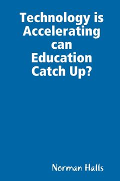 Picture of Technology is Accelerating can Education Catch Up?