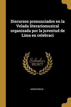Picture of Discursos pronunciados en la Velada literariomusical organizada por la juventud de Lima en celebraci