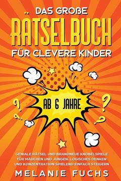 Picture of Das große Rätselbuch für clevere Kinder (ab 6 Jahre). Geniale Rätsel und brandneue Knobelspiele für Mädchen und Jungen. Logisches Denken und Konzentration spielend einfach steigern