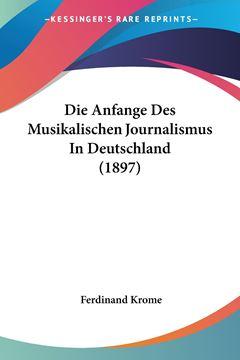 Picture of Die Anfange Des Musikalischen Journalismus In Deutschland (1897)