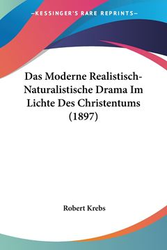Picture of Das Moderne Realistisch-Naturalistische Drama Im Lichte Des Christentums (1897)
