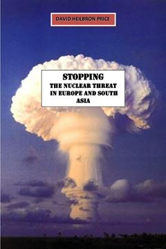 Picture of Stopping the Nuclear Threat in Europe and South Asia