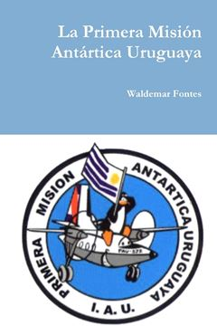 Picture of La Primera Misión Antártica Uruguaya
