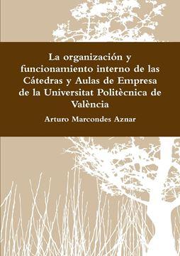 Picture of La organización y funcionamiento interno de las Cátedras y Aulas de Empresa de la Universitat Politècnica de València