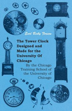 Picture of The Tower Clock Designed and Made for the University Of Chicago - By the Chicago Training School of the University of Chicago