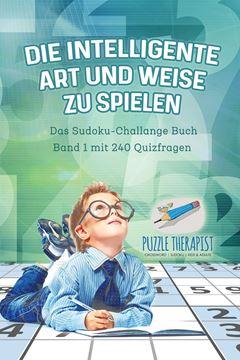 Picture of Die Intelligente Art und Weise zu Spielen   Das Sudoku-Challange Buch Band 1 mit 240 Quizfragen