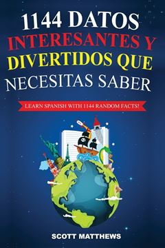 Picture of 1144 Datos Interesantes Y Divertidos Que Necesitas Saber - Learn Spanish With 1144 Facts!