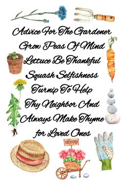 Picture of Advice For The Gardener Grow Peas Of Mind Lettuce Be Thankful Squash Selfishness Turnip To Help Thy Neighbor And  Always Make Thyme for Loved Ones