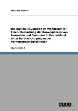 Picture of Die digitale Revolution im Wohnzimmer? Eine Untersuchung der Konvergenzen von Fernsehen und Computer in Deutschland unter Berücksichtigung neuer Vernetzungsmöglichkeiten