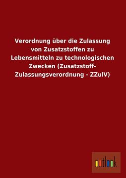 Picture of Verordnung Uber Die Zulassung Von Zusatzstoffen Zu Lebensmitteln Zu Technologischen Zwecken (Zusatzstoff-Zulassungsverordnung - Zzulv)