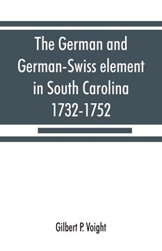 Picture of The German and German-Swiss element in South Carolina, 1732-1752