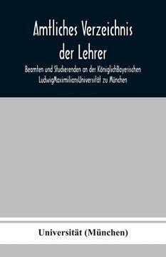 Picture of Amtliches Verzeichnis der Lehrer, Beamten und Studierenden an der KöniglichBayerischen LudwigMaximiliansUniversität zu München