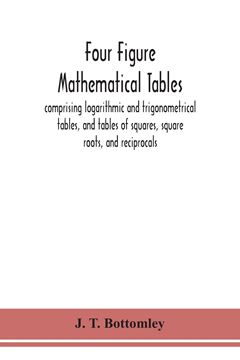 Picture of Four figure mathematical tables; comprising logarithmic and trigonometrical tables, and tables of squares, square roots, and reciprocals