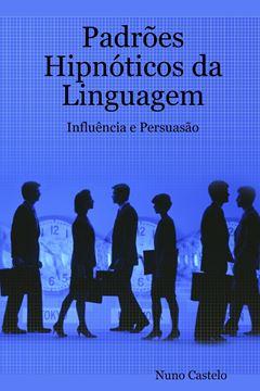 Picture of Padrões Hipnóticos da Linguagem - Influência e Persuasão - Vol. I