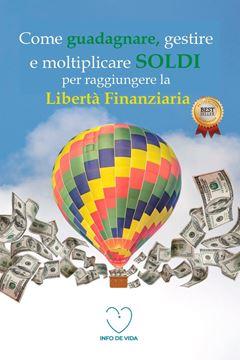 Picture of Come guadagnare, gestire e moltiplicare SOLDI per raggiungere la libertà finanziaria